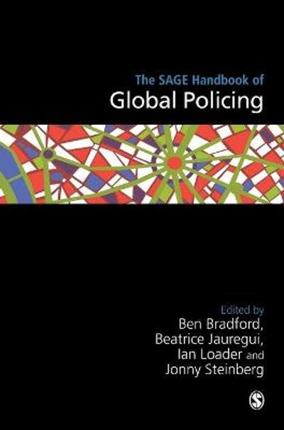 The SAGE Handbook of Global Policing - Ben Bradford