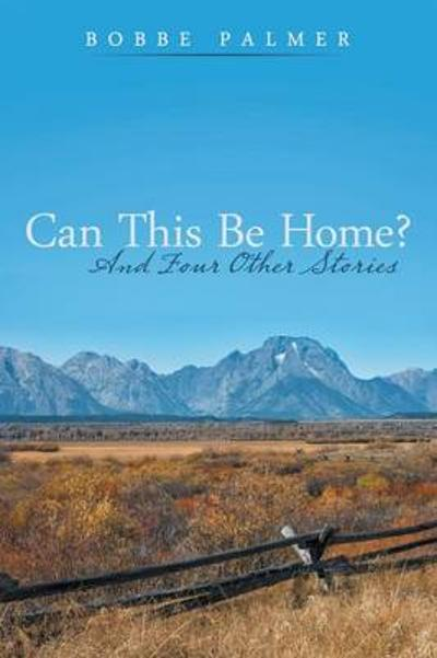 Can This Be Home? - Bobbe Palmer