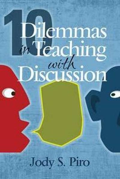10 Dilemmas in Teaching with Discussion - Jody S. Piro