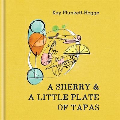 A Sherry & a Little Plate of Tapas - Kay Plunkett-Hogge