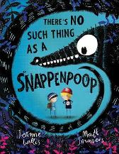 There's No Such Thing as a Snappenpoop - Jeanne Willis Matt Saunders