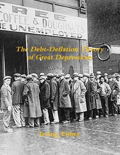 The Debt-Deflation Theory of Great Depressions - Irving Fisher