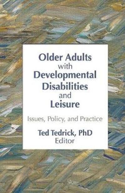 Older Adults With Developmental Disabilities and Leisure - Ted Tedrick