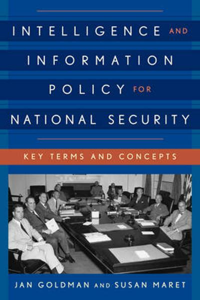 Intelligence and Information Policy for National Security - Jan Goldman