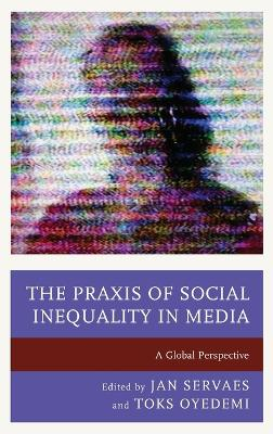 The Praxis of Social Inequality in Media - Jan Servaes