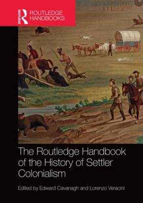 The Routledge Handbook of the History of Settler Colonialism - Edward Cavanagh