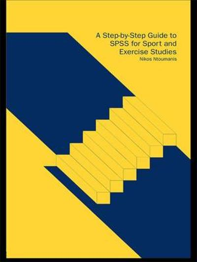 A Step-by-Step Guide to SPSS for Sport and Exercise Studies - Nikos Ntoumanis