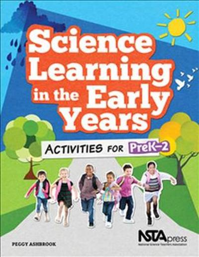 Science Learning in the Early Years - Peggy Ashbrook