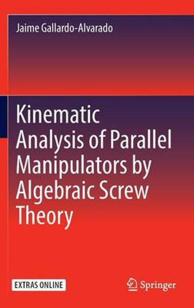 Kinematic Analysis of Parallel Manipulators by Algebraic Screw Theory - Jaime Gallardo-Alvarado