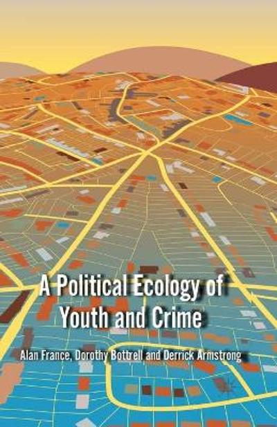 A Political Ecology of Youth and Crime - A. France
