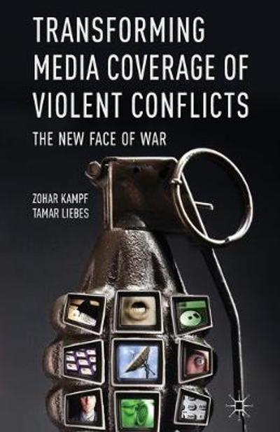 Transforming Media Coverage of Violent Conflicts - Zohar Kampf