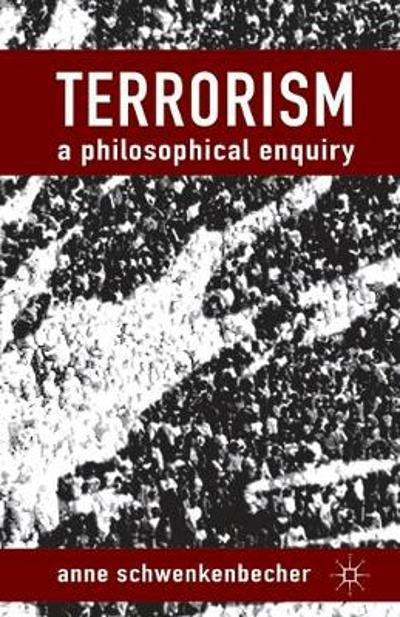 Terrorism: A Philosophical Enquiry - A. Schwenkenbecher