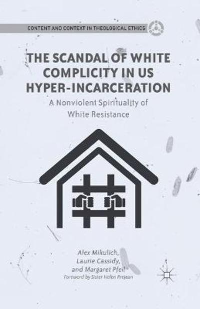 The Scandal of White Complicity in US Hyper-incarceration - A. Mikulich