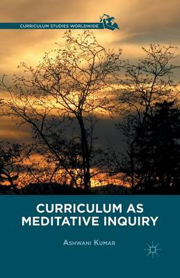 Curriculum as Meditative Inquiry - A. Kumar