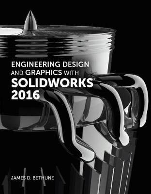 Engineering Design and Graphics with SolidWorks 2016 - James D. Bethune
