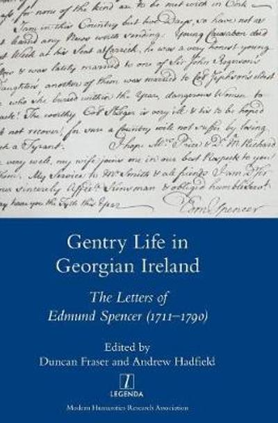 Gentry Life in Georgian Ireland: The Letters of Edmund Spencer (1711-1790) - Andrew Hadfield