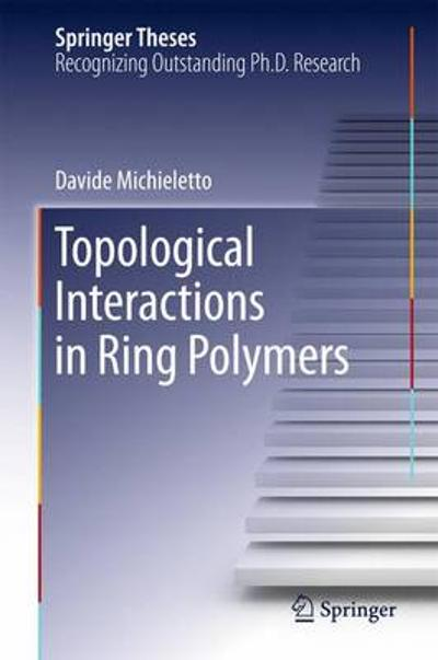 Topological Interactions in Ring Polymers - Davide Michieletto