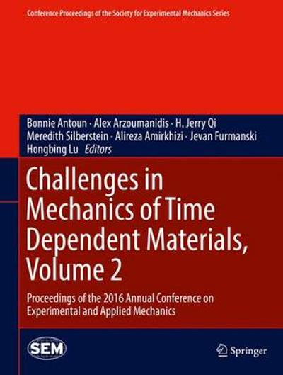 Challenges in Mechanics of Time Dependent Materials, Volume 2 - Bonnie Antoun