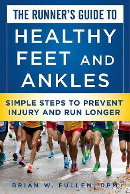 The Runner's Guide to Healthy Feet and Ankles - Briam W. Fullem