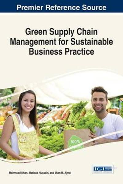 Green Supply Chain Management for Sustainable Business Practice - Mehmood Khan