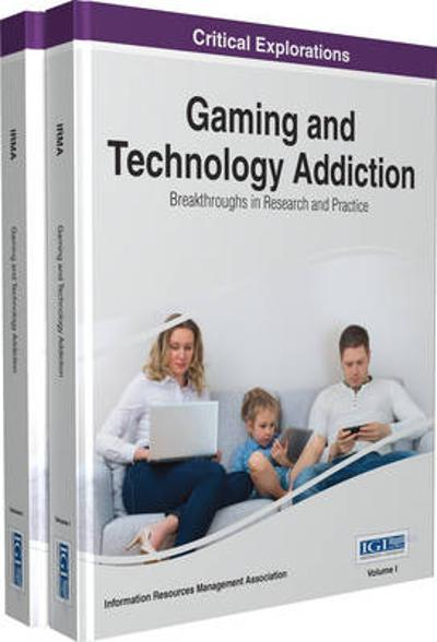 Gaming and Technology Addiction - Information Resources Management Association