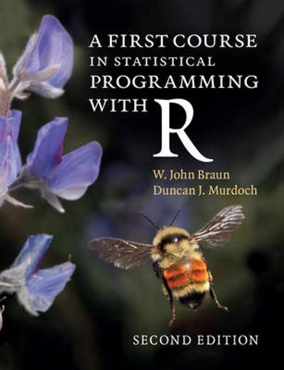 A First Course in Statistical Programming with R - W. John Braun