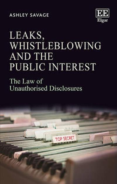 Leaks, Whistleblowing and the Public Interest - Ashley Savage