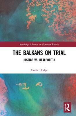The Balkans on Trial - Carole Anne Hodge