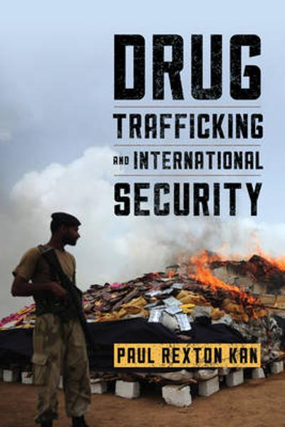Drug Trafficking and International Security - Paul Rexton Kan