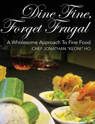 Dine Fine, Forget Frugal - Chef Jonathan Keoni Ho