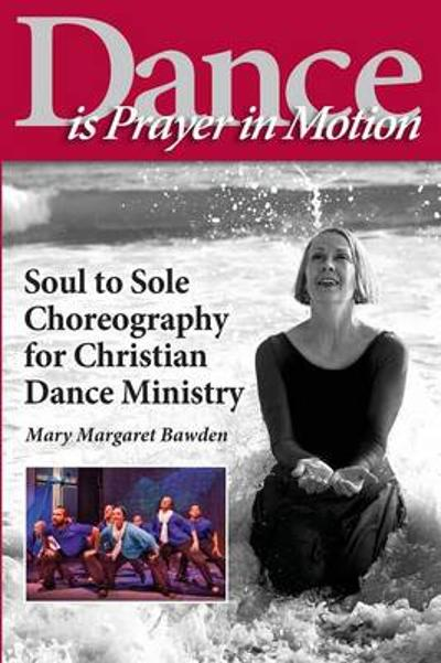 Dance is Prayer in Motion - Mary Margaret Bawden