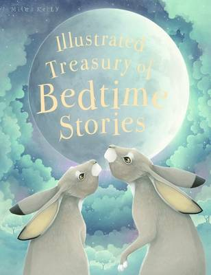 Illustrated Treasury of Bedtime Stories - Miles Kelly