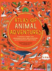 Atlas of Animal Adventures - Rachel Williams Emily Hawkins Lucy Letherland