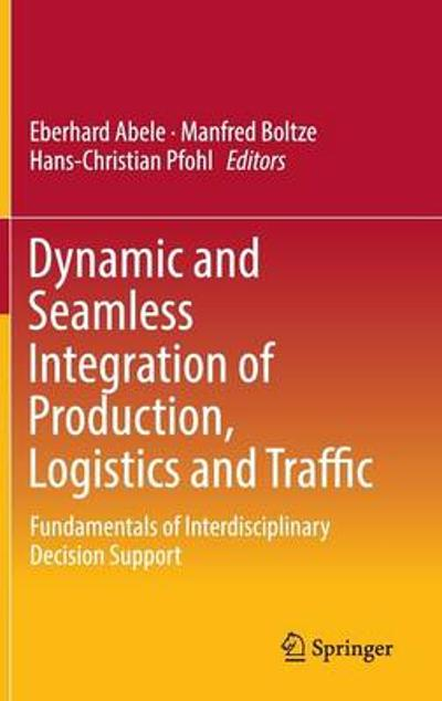 Dynamic and Seamless Integration of Production, Logistics and Traffic - Eberhard Abele