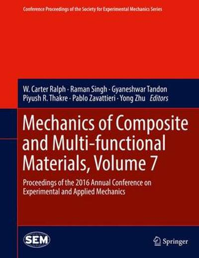 Mechanics of Composite and Multi-functional Materials, Volume 7 - W. Carter Ralph