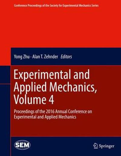 Experimental and Applied Mechanics, Volume 4 - Yong Zhu