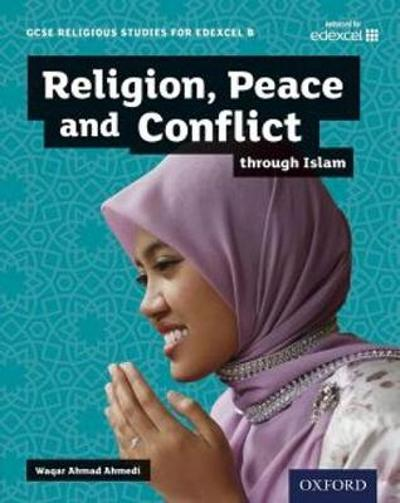 GCSE Religious Studies for Edexcel B: Religion, Peace and Conflict through Islam - Waqar Ahmad Ahmedi