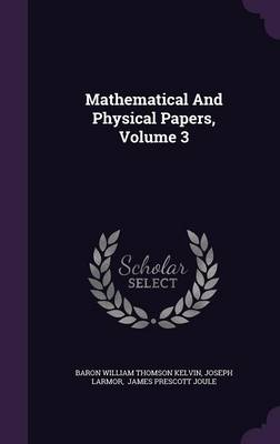 Mathematical and Physical Papers, Volume 3 - Joseph Larmor