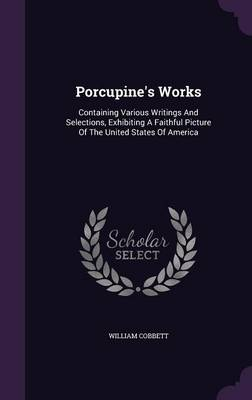 Porcupine's Works - William Cobbett