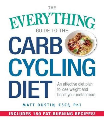 The Everything Guide to the Carb Cycling Diet - Matt Dustin