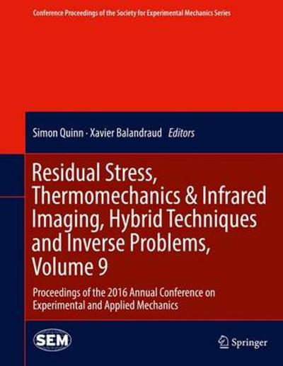 Residual Stress, Thermomechanics & Infrared Imaging, Hybrid Techniques and Inverse Problems, Volume 9 - Simon Quinn