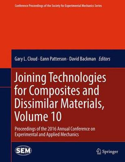 Joining Technologies for Composites and Dissimilar Materials, Volume 10 - Gary L. Cloud