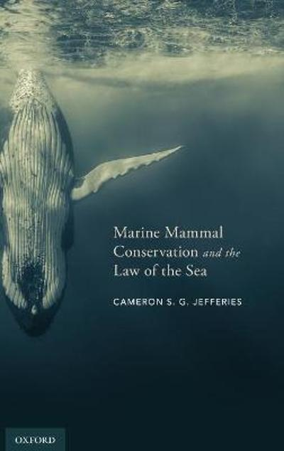 Marine Mammal Conservation and the Law of the Sea - Cameron S. G. Jefferies