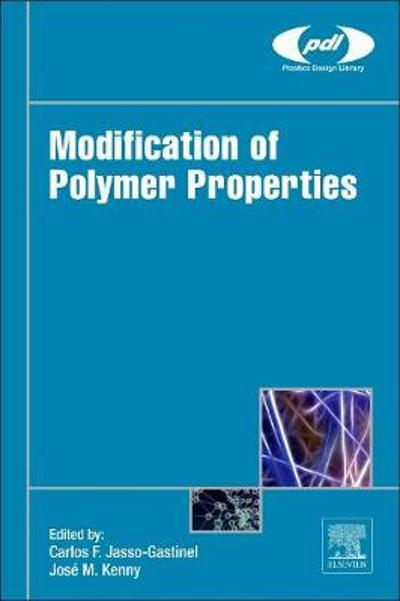 Modification of Polymer Properties - Carlos Federico Jasso-Gastinel