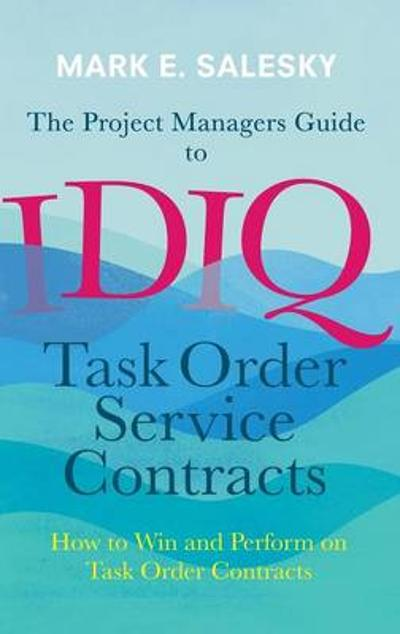 The Project Managers Guide to IDIQ Task Order Service Contracts - Mark Salesky