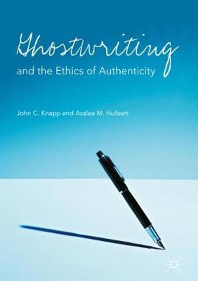 Ghostwriting and the Ethics of Authenticity - John C. Knapp