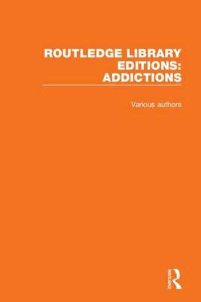 Routledge Library Editions: Addictions - Various