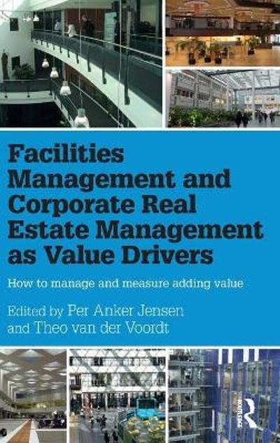 Facilities Management and Corporate Real Estate Management as Value Drivers - Per Anker Jensen