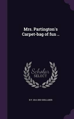 Mrs. Partington's Carpet-Bag of Fun .. - B P 1814-1890 Shillaber