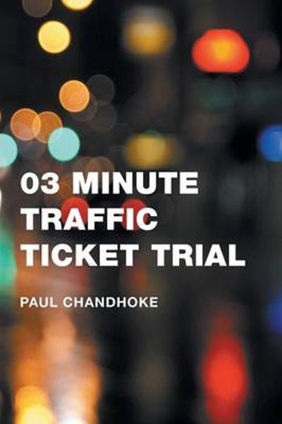 03 Minute Traffic Ticket Trial - Paul Chandhoke